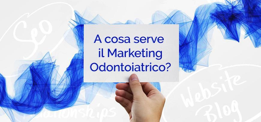 A cosa serve il Marketing Odontoiatrico?