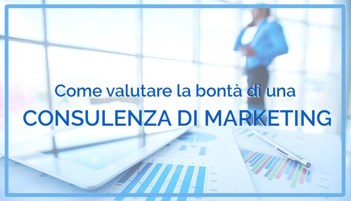 Esiste un modo per valutare la bontà di una consulenza di Marketing?