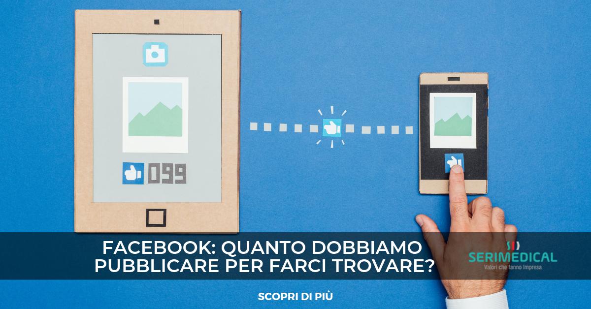 Facebook: quanto dobbiamo pubblicare per farci notare?