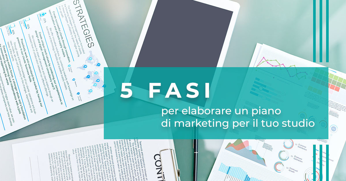 Le 5 fasi per elaborare un piano di marketing per il tuo studio