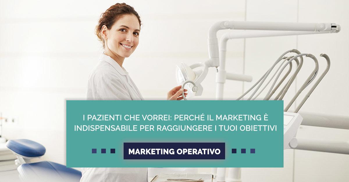I pazienti che vorrei: perché il marketing è indispensabile per raggiungere i tuoi obiettivi