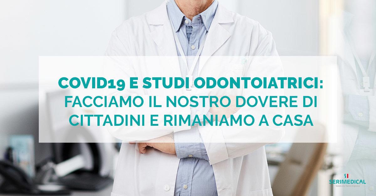 COVID19 e Studi Odontoiatrici: facciamo il nostro dovere di cittadini e rimaniamo a casa