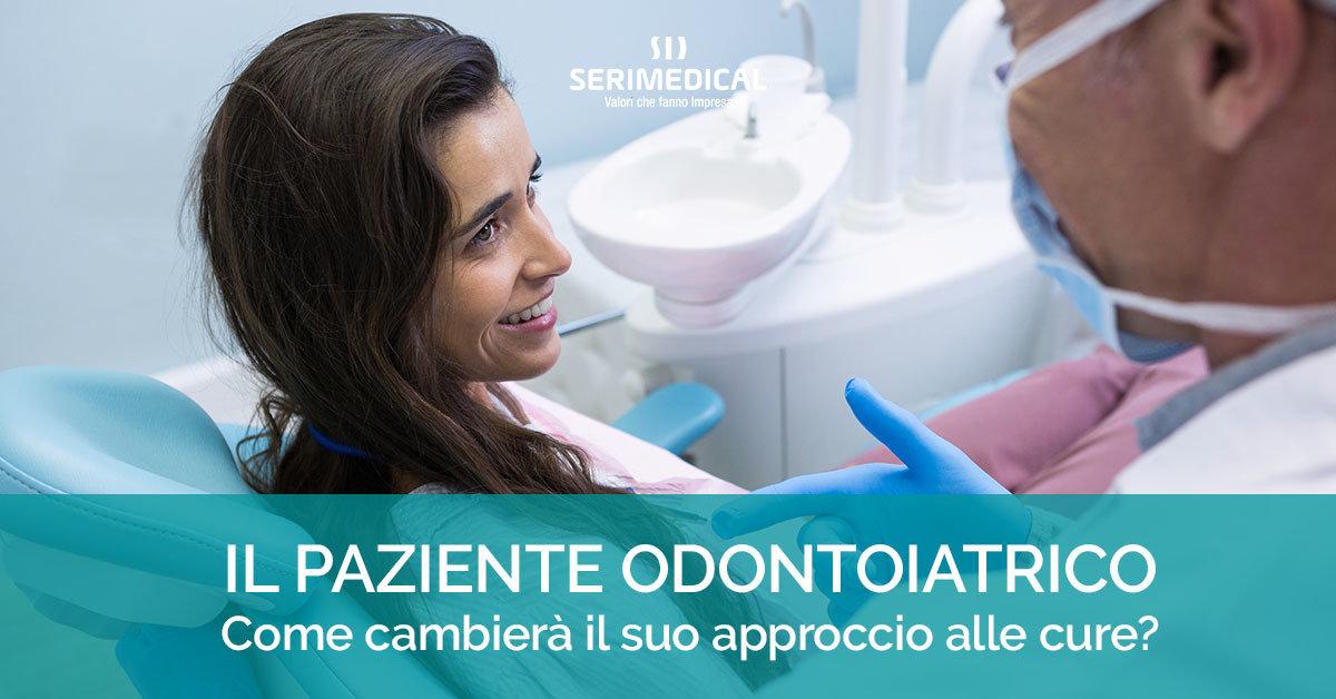 Il paziente odontoiatrico, come cambierà il suo approccio alle cure?