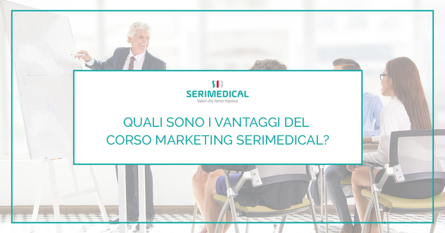 Quali vantaggi ottengo partecipando al corso di marketing Serimedical?