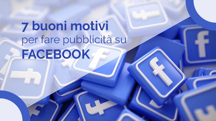 7 buoni motivi per fare pubblicità su Facebook