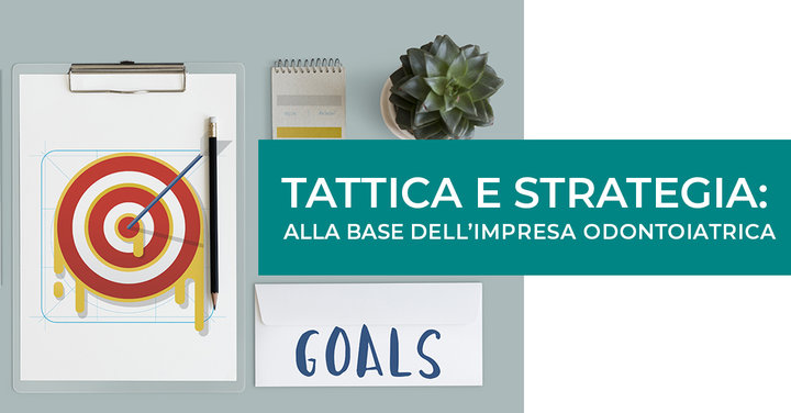 Tattica e strategia: alla base dell'impresa odontoiatrica.