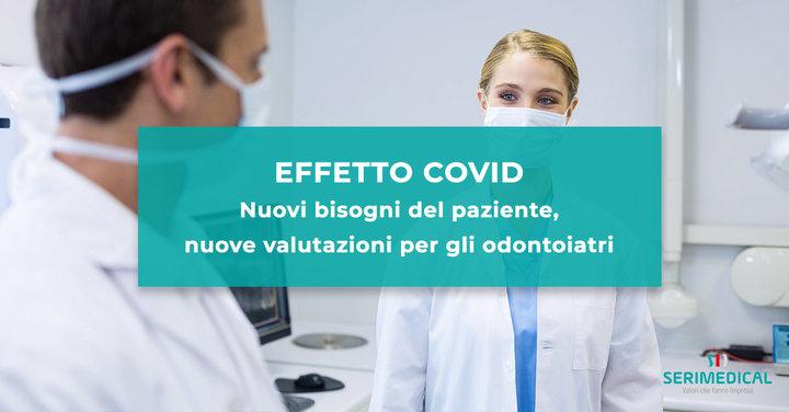 Effetto COVID: nuovi bisogni del paziente, nuove valutazioni per gli odontoiatri.